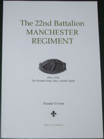 The 22nd Battalion Manchester Regiment, 1914-1920, The Western Front, Italy, Austria, Egypt, by Alastair Cowan